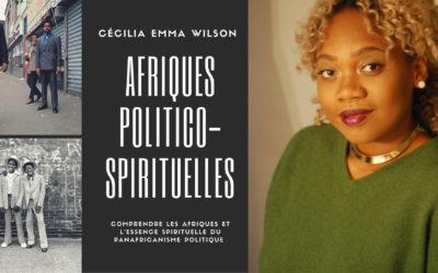 Cécilia-Emma Wilson nous présente son ouvrage Afrique politico-spirituelles